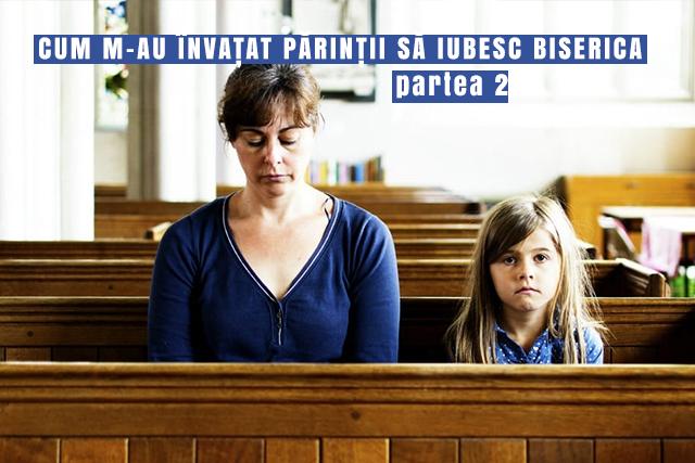 CUM M-AU INVATAT PARINTII SA IUBESC BISERICA 2